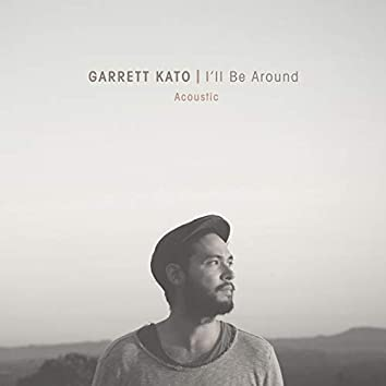 I'll Be Around (Acoustic)