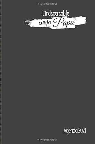 L Indispensabile x il Miglior Papa  Agenda 2021: Planner Giornaliero, Mensile. Gennaio 2021 a dicembre 2021 con Calendari, To-Do, Contatti Pasti, ... Spesa etc.. 338 pagine - 15.24 x 22.86cm