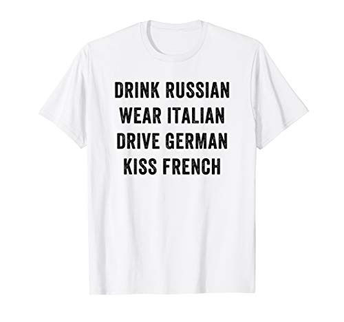 Drink Russian Wear Italian Drive German Kiss French T-Shirt