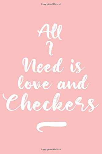 All I Need Is Love and Checkers, Gift for Checkers Lover, Checkers Notebook a Beautiful: Lined Notebook / Journal Gift, It's A Checkers Thing, 120 ... Checkers accessories , Checkers Diary, Diar