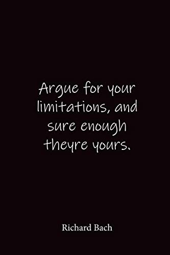 Richard Bach: Argue for your limitations, and sure enough theyre yours. - Place for writing thoughts