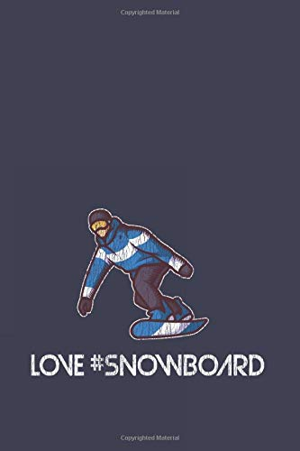 Love #Snowboard: Vintage Retro Snowboard Journal | Notebook | Workbook For Snowboarding, Carving And Freestyle Fan - 6x9 - 120 Blank Lined Pages