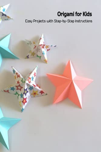 Origami for Kids: Easy Projects with Step-by-Step Instructions: Origami for Beginners