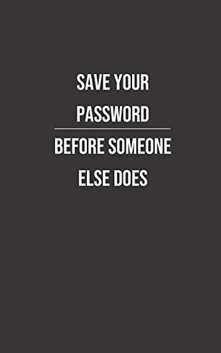 Save your Password before someone else does: Password Book | Logbook | Manager | Notebook | Riminder | Organizer | Website Manager Username | PIN