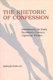 The Rhetoric of Confession: Shishosetsu in Early Twentieth-Century Japanese Fiction