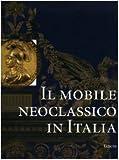 Il mobile neoclassico in Italia. Arredi e decorazioni d'interni dal 1775 al 1800. Ediz. illustrata