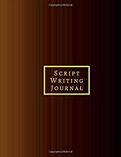 Script Writing Journal: Large Lined Notebook journal for Creative screenplay Writing, Scriptwriter Feature Length Movie an...