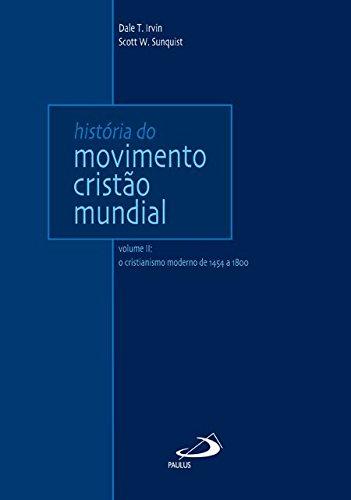 História do Movimento Cristão Mundial: o Cristianismo Moderno de 1454 a 1800 (Volume 2)