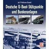 Deutsche U-Boot-Stützpunkte und Bunkeranlagen - Jak P. Mallmann-Showell