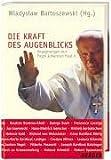 Die Kraft des Augenblicks: Begegnungen mit Papst Johannes Paul II. - Wladyslaw Bartoszewski