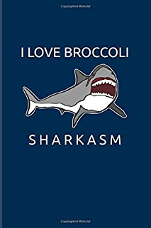 I Love Broccoli Sharkasm: Funny Shark Pun 2020 Planner | Weekly & Monthly Pocket Calendar | 6x9 Softcover Organizer | For Marine Biologist & Sea Animals Lover Fans