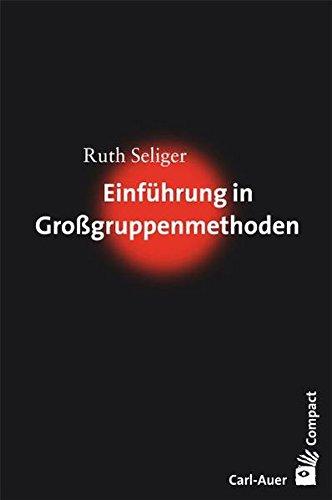 Einführung in Großgruppenmethoden (Carl-Auer Compact)
