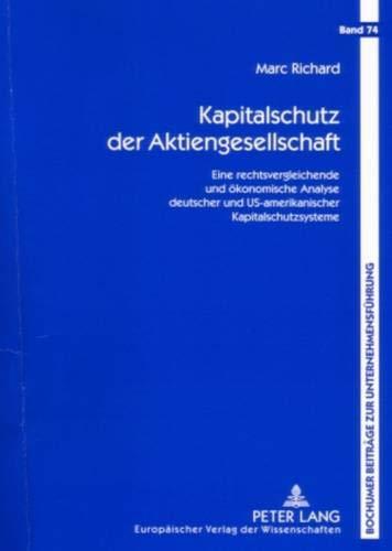 Kapitalschutz der Aktiengesellschaft: Eine rechtsvergleichende und ökonomische Analyse deutscher und US-amerikanischer Kapitalschutzsysteme (Bochumer Beiträge zur Unternehmensführung, Band 74)