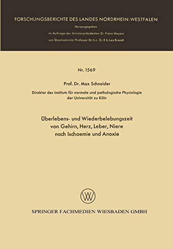 Überlebens- und Wiederbelebungszeit von Gehirn, Herz, Leber, Niere nach Ischaemie und Anoxie (Forschungsberichte des Landes Nordrhein-Westfalen (1569), Band 1569)