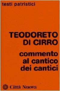 Teodoreto di Cirro. Commento al Cantico dei Cantici