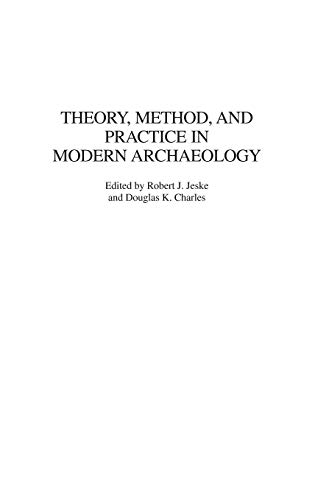 Theory, Method, and Practice in Modern Archaeology
