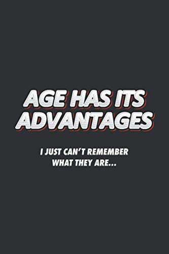 Age Has Its Advantages - I Just Can