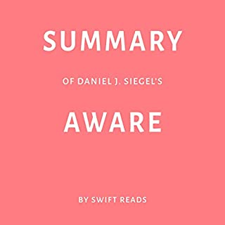 Summary of Daniel J. Siegel's Aware by Swift Reads                   By:                                                                                                                                 Swift Reads                               Narrated by:                                                                                                                                 Sam Scholl                      Length: 23 mins     Not rated yet     Overall 0.0