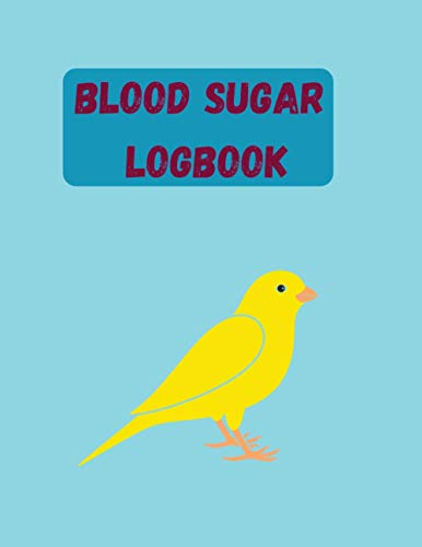 Blood Sugar logbook: canary,Weekly Blood Glucose Monitor Log Book Diary for 52 weeks, 4 Times Before-After (Breakfast, Lunch, Dinner & Night)