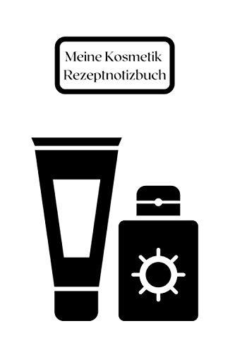 Meine Kosmetik Rezeptnotizbuch: Rezeptheft Bio-Kosmetikprodukt   Rezeptheft hausgemachtes Kosmetikprodukt   meine Rezepte mein Rezeptheft  