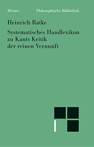 Philosophische Bibliothek, Bd.37B, Systematisches Handlexikon zu Kants Kritik der reinen Vernunft