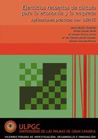 Ejercicios resueltos de cálculo para la economía y la empresa: Aplicaciones prácticas con DERIVE (Monografía)