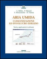 Aria umida. Climatizzazione ed involucro edilizio. Teoria, applicazione e software