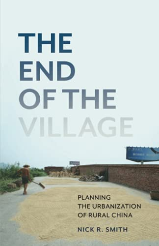 The End of the Village: Planning the Urbanization of Rural China (Globalization and Community) (Volume 33)