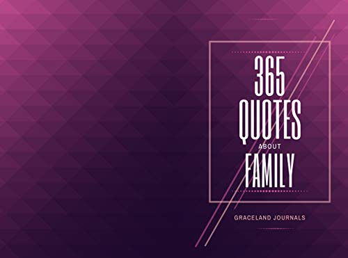 365 Quotes About Family: Inspirational Words for Family Time, Family Activities, Gifts to Men, Women, Adults, FoFor Birthdays, Christmas, Thanksgiving, ... New Year, Reunion, (Quotes Book Book 5)