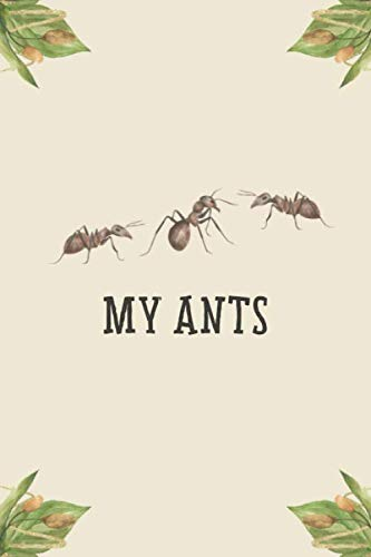 My Ants: Ants Diary - Log Book for Ants I Terrarium Notebook I 186 Days Journal I Insects Feed Tracker