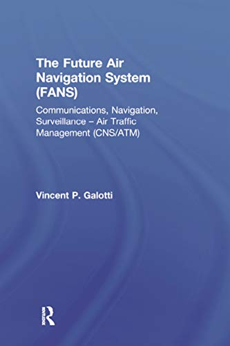 The Future Air Navigation System (FANS): Communications, Navigation, Surveillance – Air Traffic Management (CNS/ATM) (English Edition)
