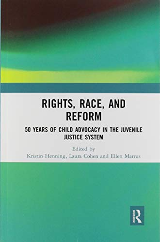 Compare Textbook Prices for Rights, Race, and Reform: 50 Years of Child Advocacy in the Juvenile Justice System 1 Edition ISBN 9780367894443 by Henning, Kristin,Cohen, Laura,Marrus, Ellen