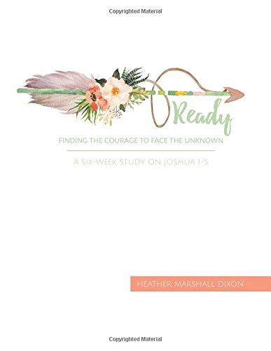 Ready: Finding the Courage to Face the Unknown - Bible Study Book: A Six-Week Study on Joshua 1-5