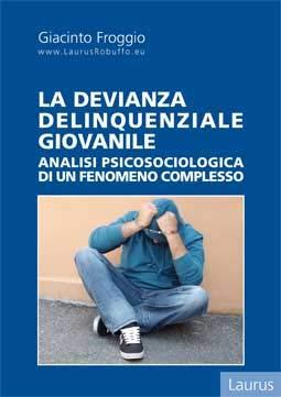 La devianza delinquenziale giovanile. Analisi psicosociologica di un fenomeno complesso
