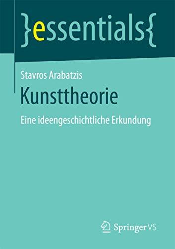 Kunsttheorie: Eine ideengeschichtliche Erkundung (essentials)