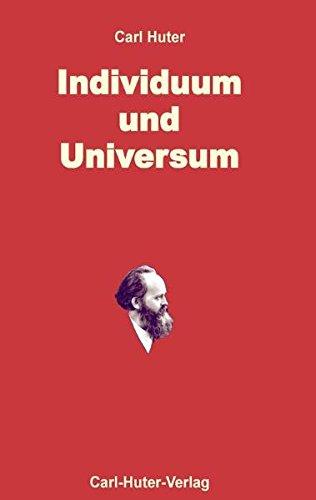 Individuum und Universum: Die Philosophie des realen und idealen Seins im Weltgeschehen und im Persönlichkeitsbewusstsein. Neues über Materie und ... und Formkraft, Gottheit und Unsterblichkeit.