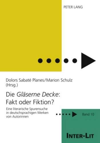 Die «Gläserne Decke»: Fakt oder Fiktion?: Eine literarische Spurensuche in deutschsprachigen Werken von Autorinnen (INTER-LIT / Studien zu Literatur und Geschlecht, Band 10)