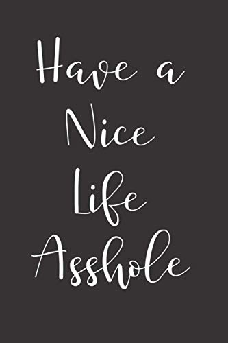 have a nice life asshole: The Comic Book Writing 100 pages Funny Notebook and Journals as Gifts For your Best friends