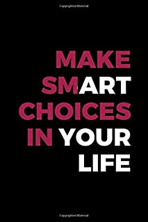 Make Smart Choices In Your Life: Blank Lined Notebook ( Art) Black