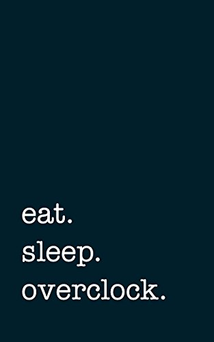 eat. sleep. overclock. - Lined Notebook