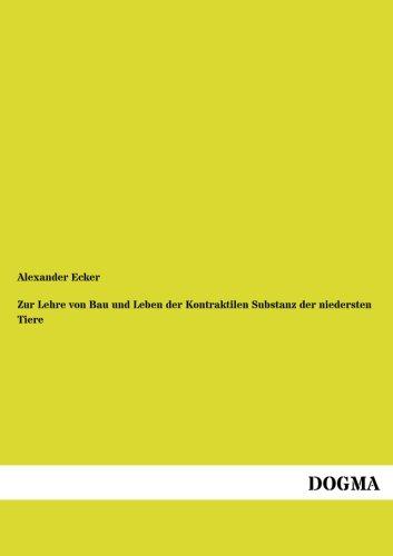 Zur Lehre von Bau & Leben d. Kontraktilen Substanz d. niedersten Tiere