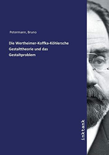 Die Wertheimer-Koffka-Köhlersche Gestalttheorie und das Gestaltproblem