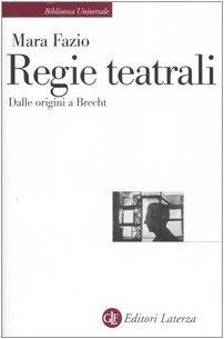 Regie teatrali. Dalle origini a Brecht
