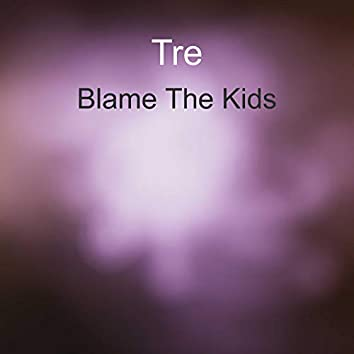 Blame The Kids