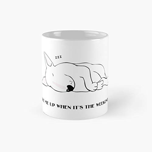 Wake Me Up When It's The Weekend - Bull Terrier Classic Mug | Best Gift Funny Coffee Mugs 11 Oz