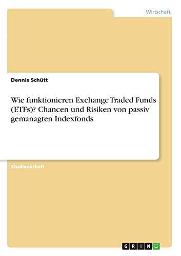 Wie funktionieren Exchange Traded Funds (ETFs)? Chancen und Risiken von passiv gemanagten Indexfonds