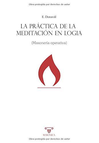 La práctica de la meditación en logia: Masonería operativa: 1 (Libros prácticos)
