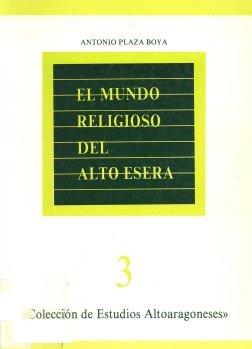 El mundo religioso del Alto Ésera: Estudio etnológico-léxico de Castejón de Sos y comarca (Colección de Estudios Altoaragoneses)