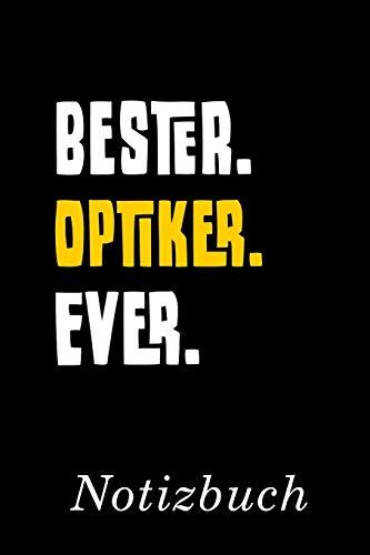 Bester Optiker Ever Notizbuch: | Notizbuch mit 110 linierten Seiten | Format 6x9 DIN A5 | Soft cover matt |