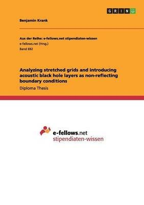 [Analyzing stretched grids and introducing acoustic black hole layers as non-reflecting boundary conditions] (By: Benjamin Krank) [published: August, 2013]